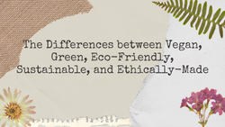 The Differences between Vegan, Green, Eco-Friendly, Sustainable, and Ethically-Made: A Quick Reference