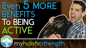 Even 5 MORE Benefits to Being Active