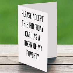 Token of my poverty - Funny Birthday Card