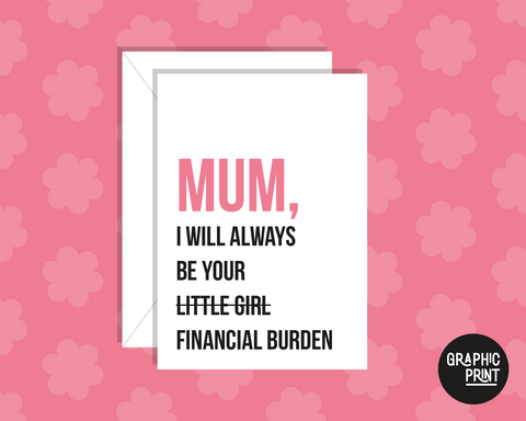 Happy Mothers Day from your financial burden greeting cards