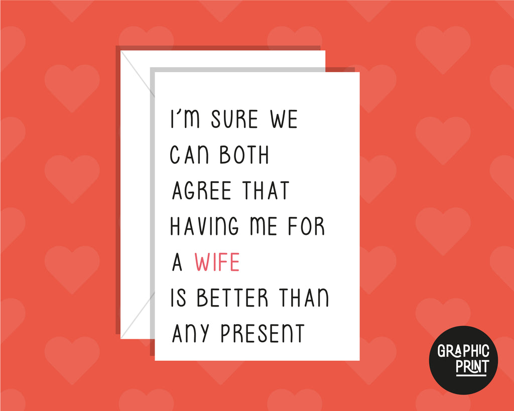 Having Me For A Wife Is Better Than Any Present, Funny Anniversary Card
