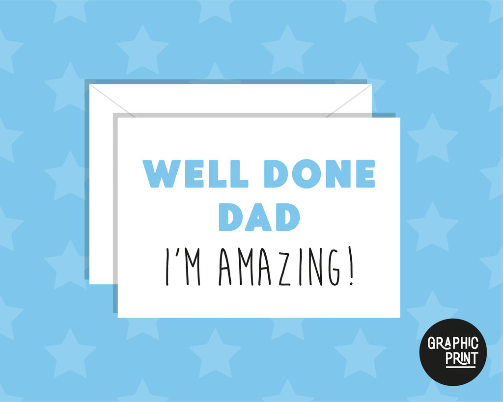 Well Done Dad I'm Amazing, Happy Father's Day Card