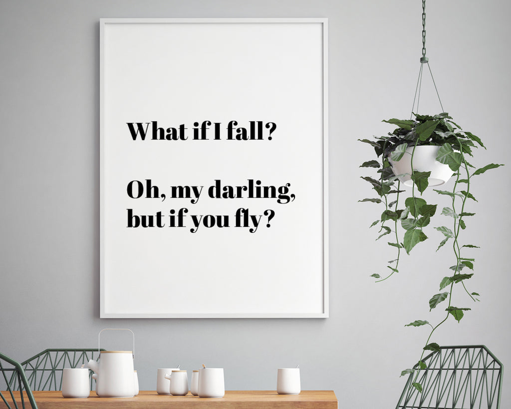 What If I Fall? But My Darling What If You Fly Inspirational Quote Print