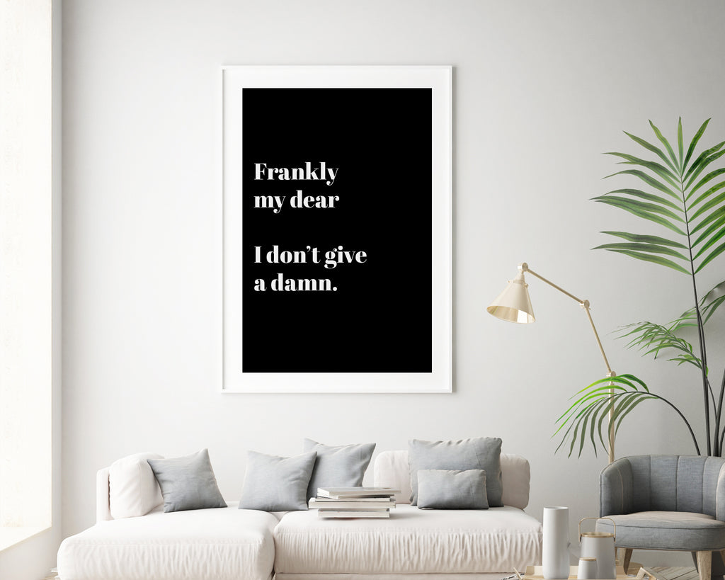 Frankly My Dear I Don't Give A Damn Inspirational Quote Print