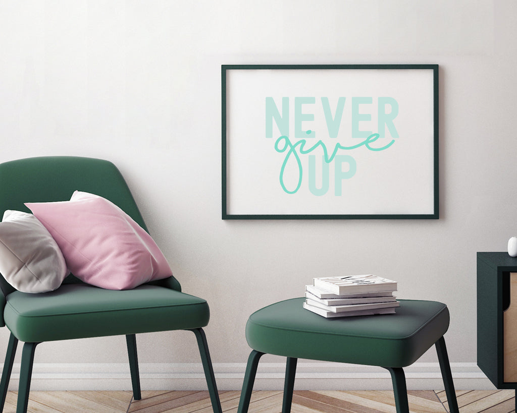 Never Give Up Typography Print