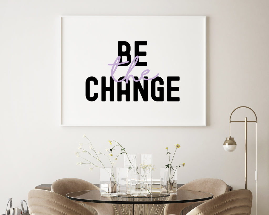 Be The Change Typography Wall Art Print