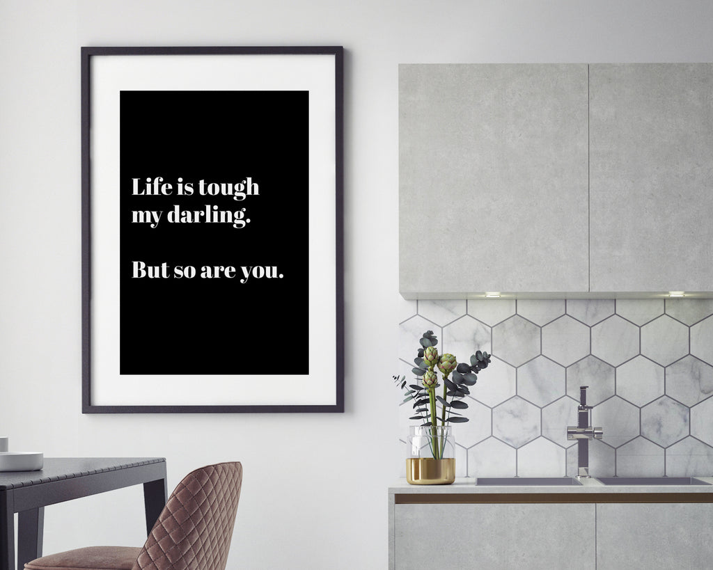 Life Is Tough My Darling But So Are You Inspirational Quote Print