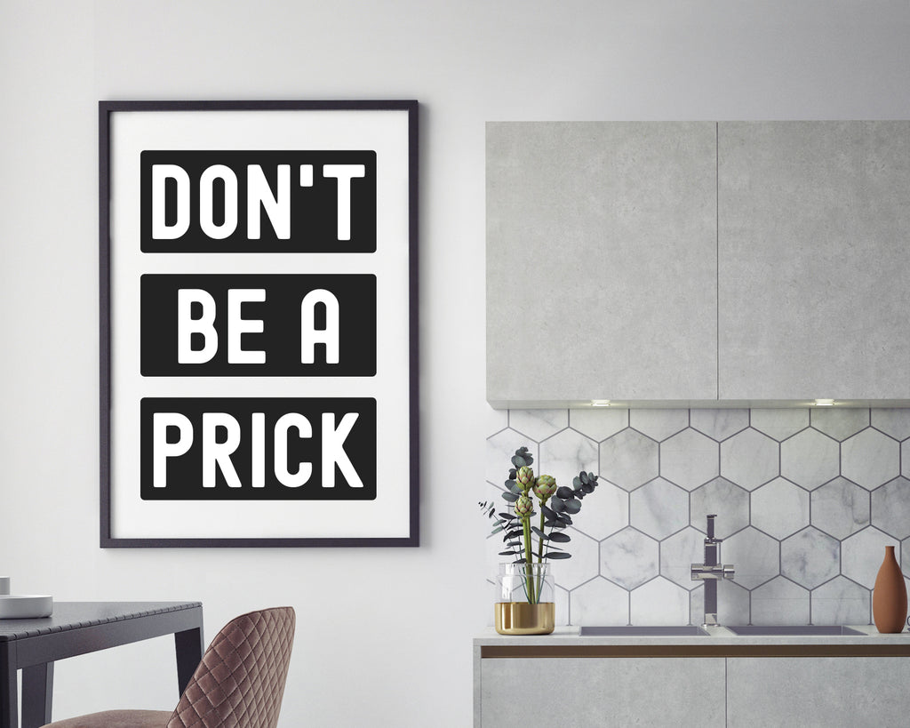 Don't Be A Prick Only Quote Print