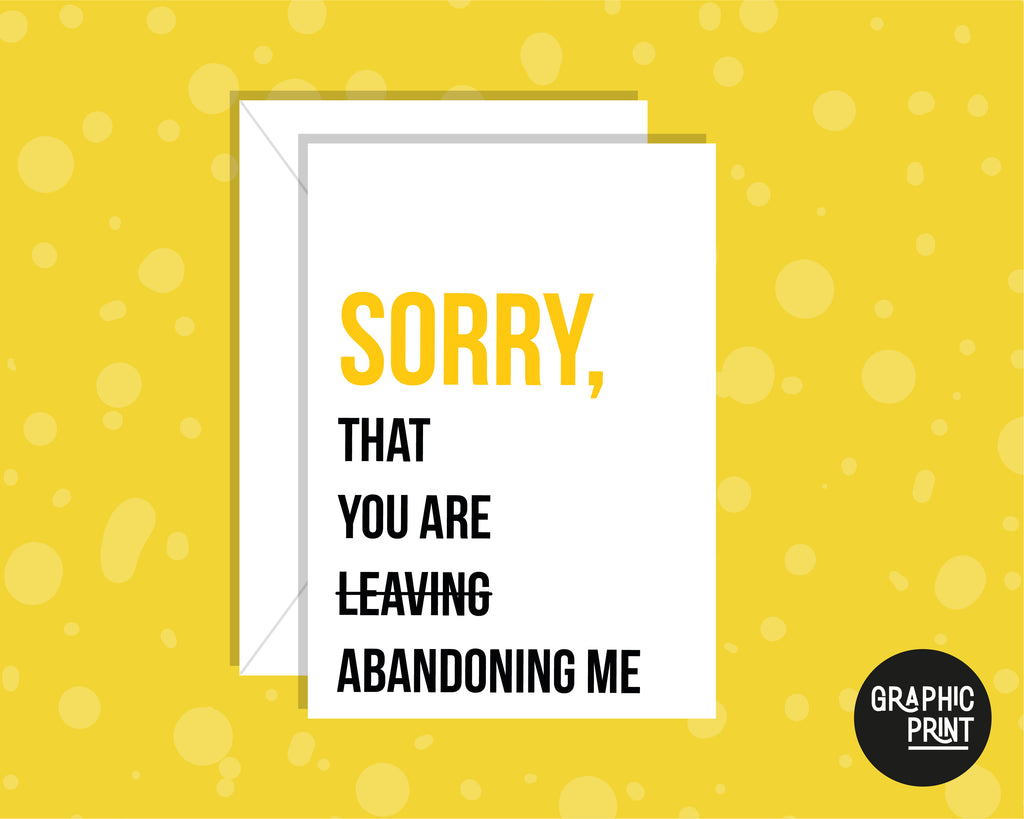 Sorry You're Leaving (Abandoning Me), New Job Leaving Card