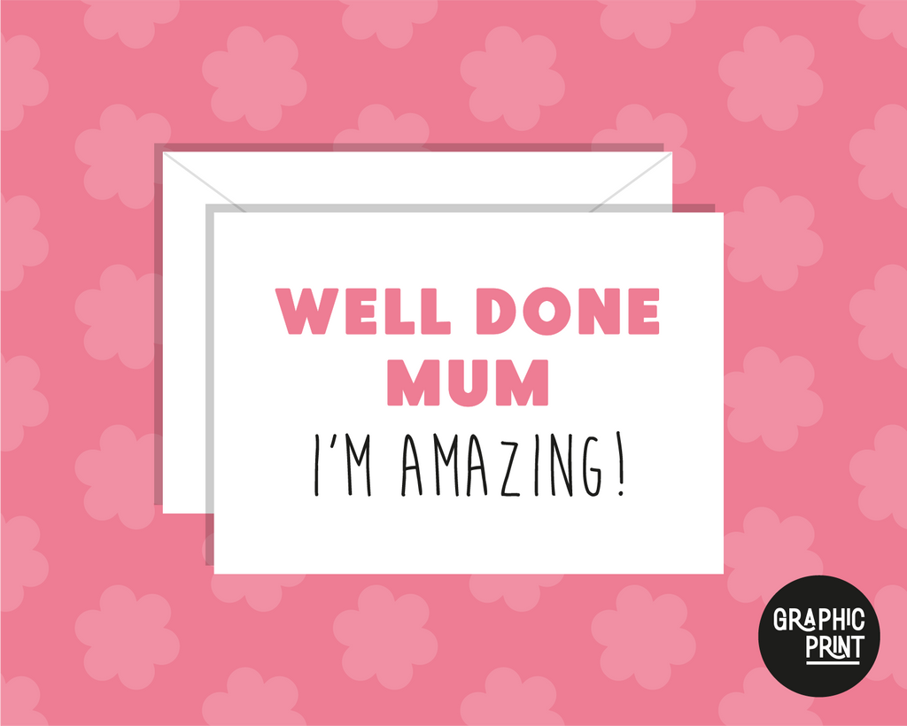 Well Done Mum, I'm Amazing! Happy Mother's Day Card