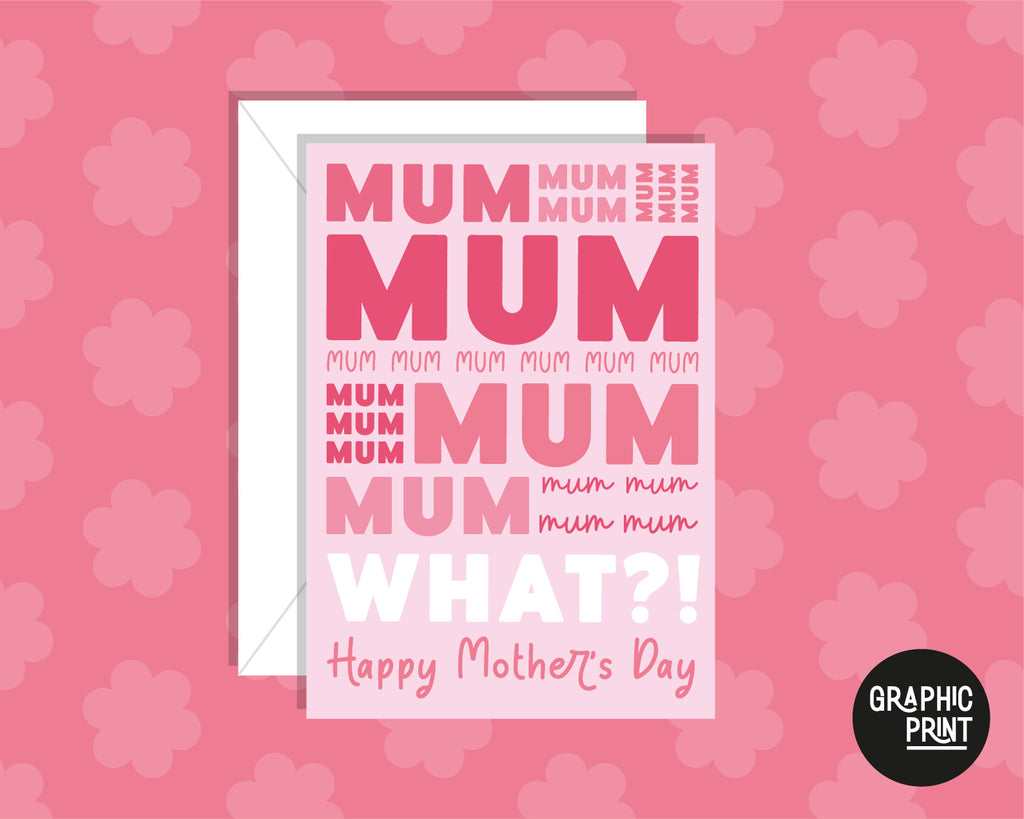 Mum, Mum, Mum, What?! Happy Mother's Day Card