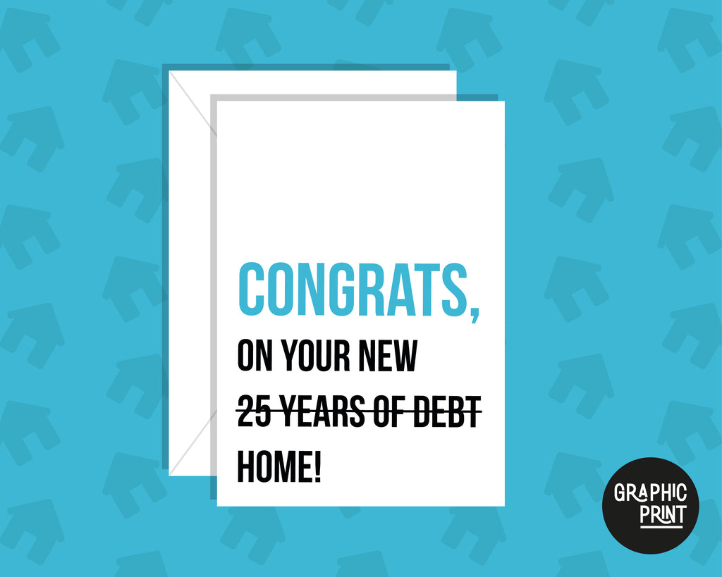 Congrats On Your 25 Years Of Debt, Moving House Card, New Home Owner Card
