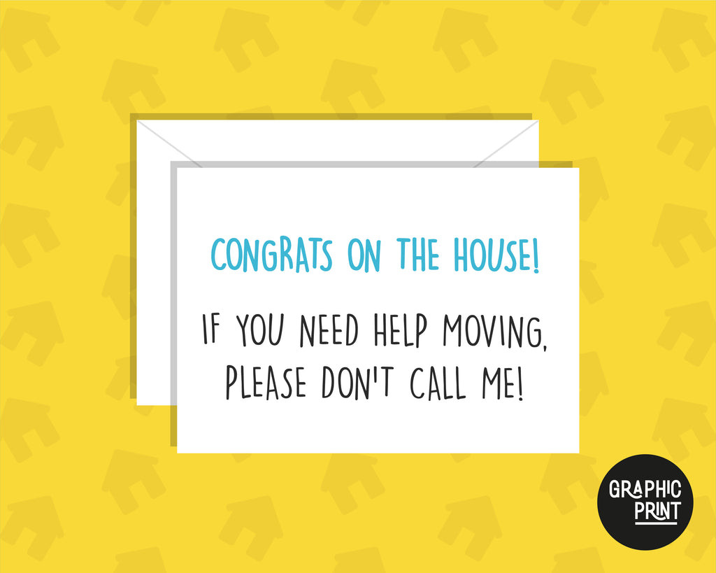 Congrats On Your New House, Don't Call Me If You Need Help Moving Card
