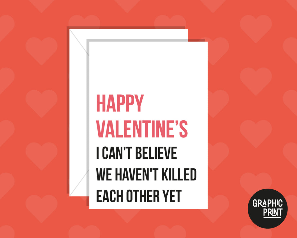 I Can't Believe We Haven't Killed Each Other Yet, Funny Valentine's Day Card