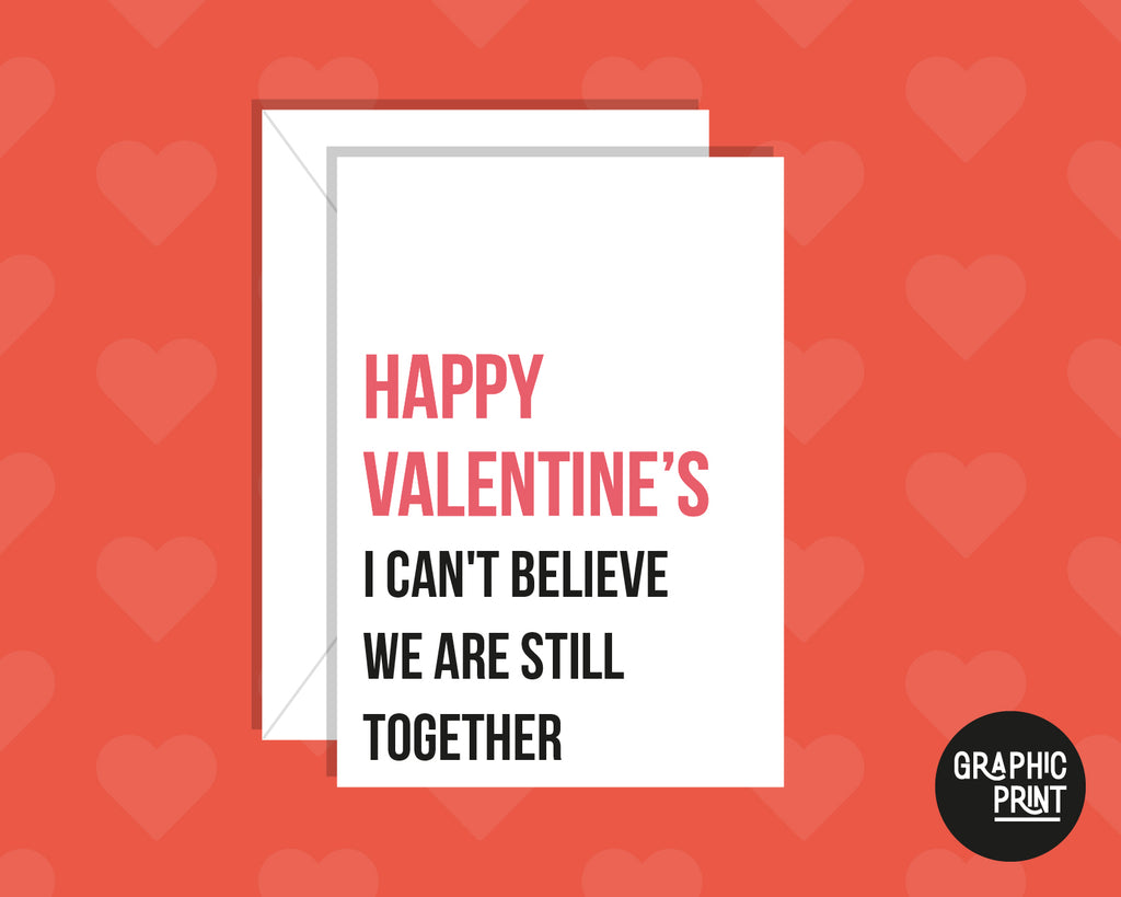 I Can't Believe We Are Still Together, Funny Valentine's Day Card
