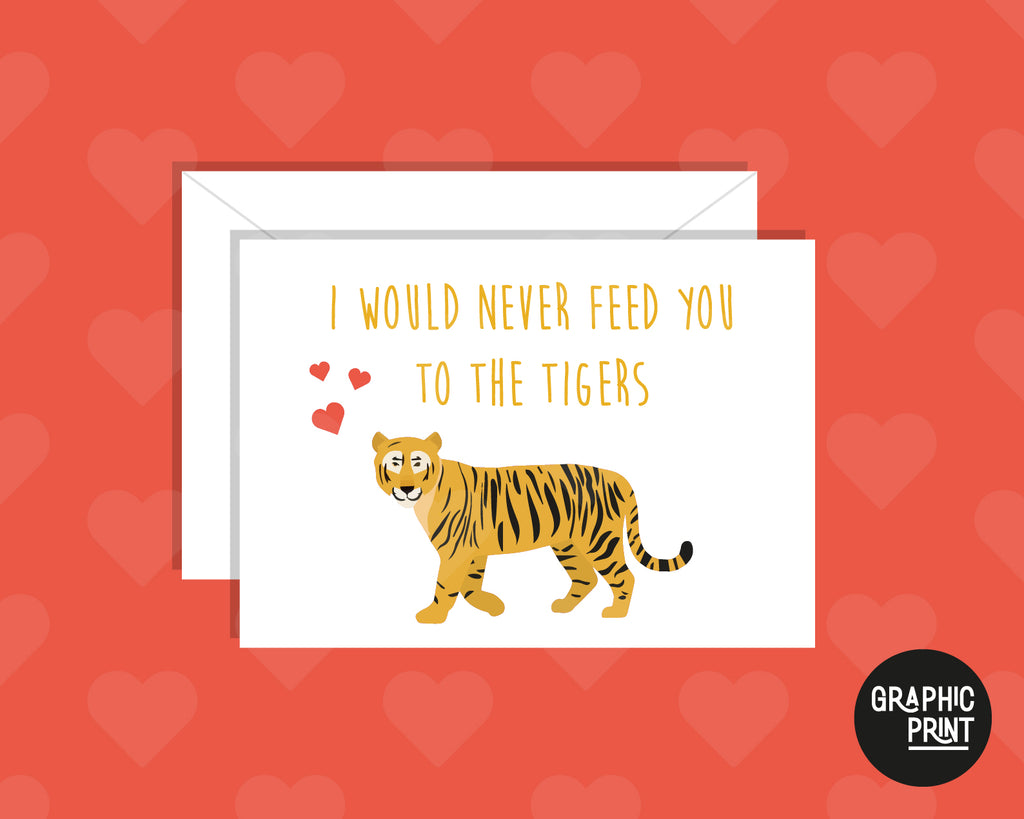 I Would Never Feed You To The Tigers, Funny Tiger King Anniversary Card