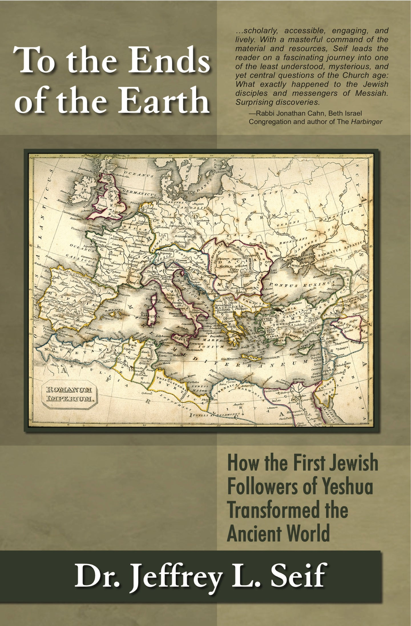To the Ends of the Earth: How the First Followers of Yeshua Trasformed the Ancient World by Jeffrey Seif