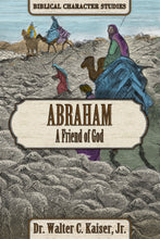 Load image into Gallery viewer, Abraham: A Friend of God by Dr. Walter C. Kaiser, Jr. COMING SOON!