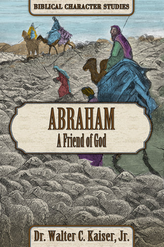 Abraham: A Friend of God by Dr. Walter C. Kaiser, Jr.