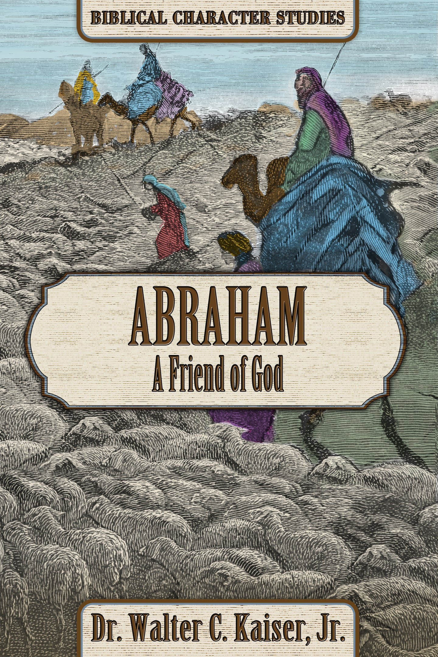 Abraham: A Friend of God by Dr. Walter C. Kaiser, Jr. COMING SOON!