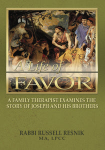 A Life of Favor: A Family Therapist Examines the Story of Joseph and His Brothers by Rabbi Russel Resnik