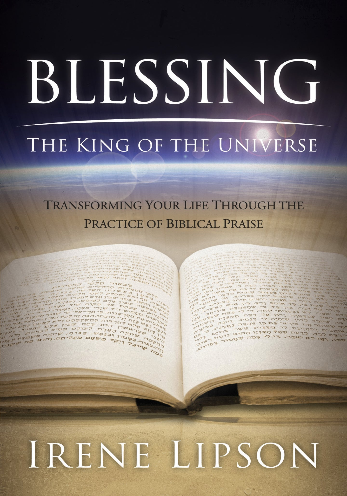 Blessing the King of the Universe: Transforming Your Life Through the Practice of Biblical Praise by Irene Lipson