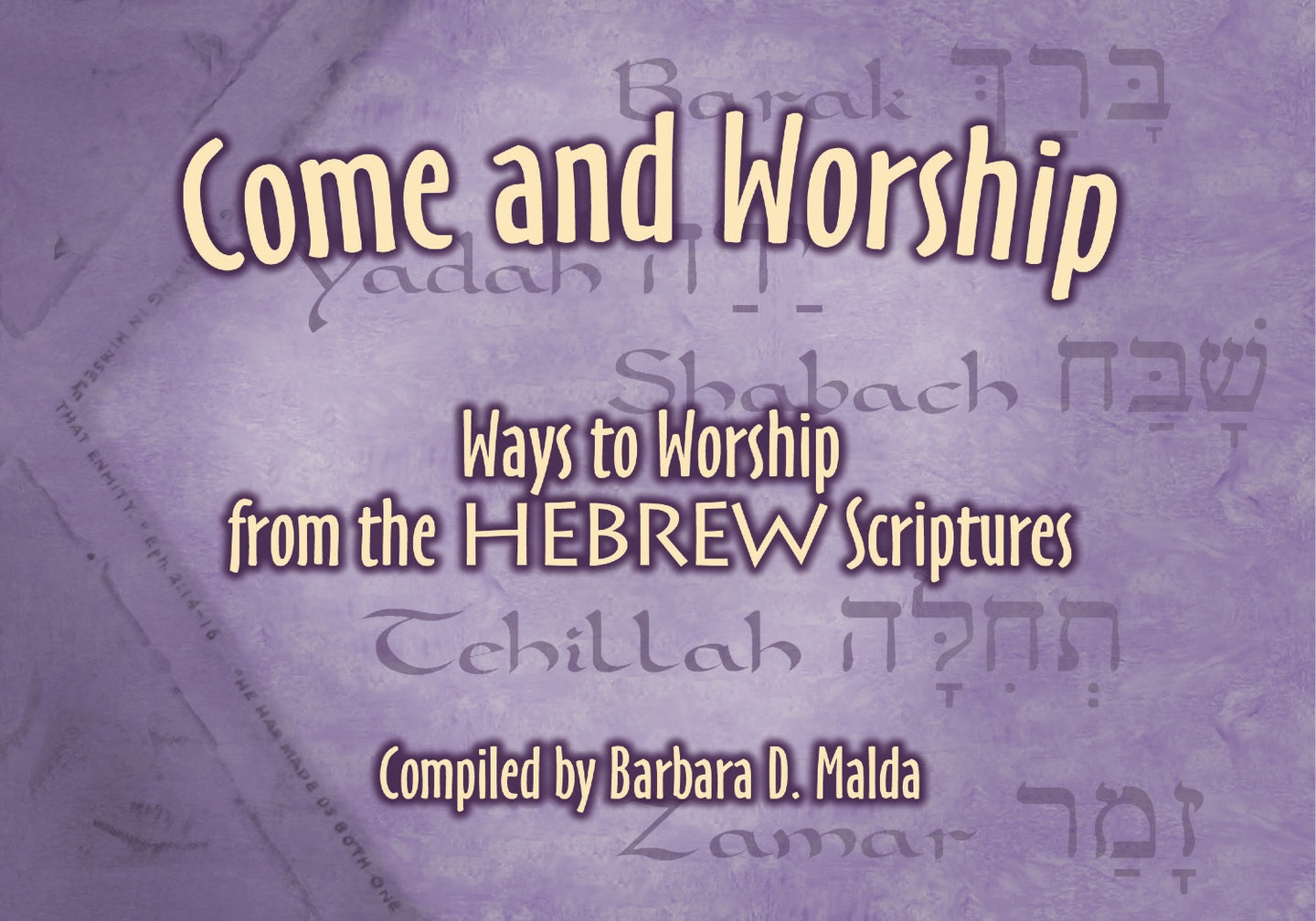 Come and Worship: Ways to Worship from the Hebrew Scriptures by Barbara Malda