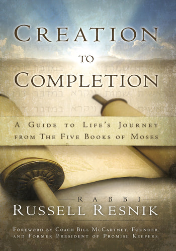 Creation to Completion: A Guide to Life's Journey From the Five Books of Moses by Rabbi Russell Resnik