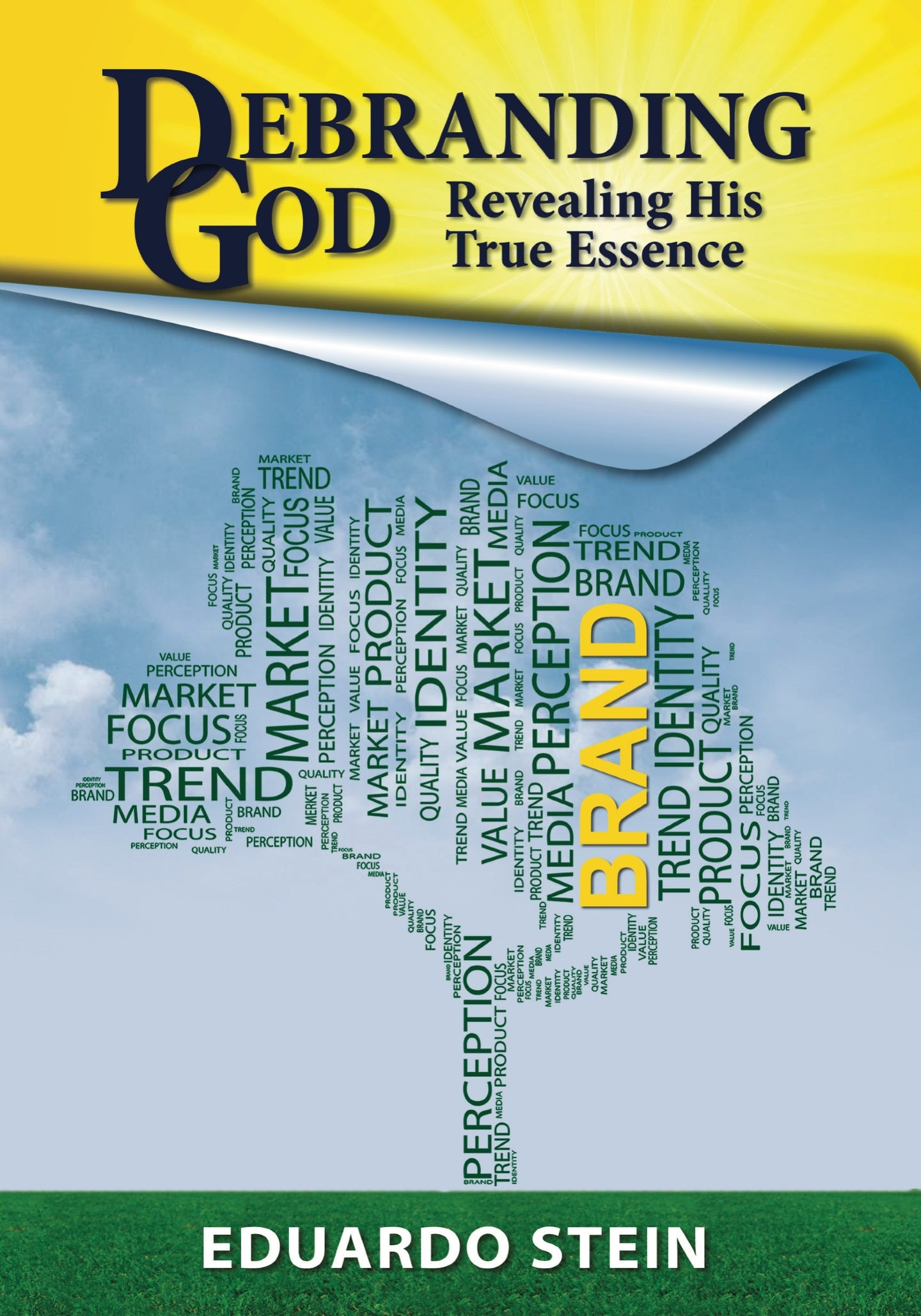 Debranding God: Revealing His True Essence by Eduardo Stein