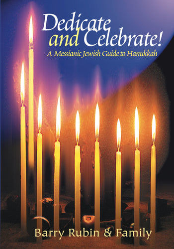 Dedicate and Celebrate! A Messianic Jewish Guide to Hannukkah. by Barry Rubin and Family
