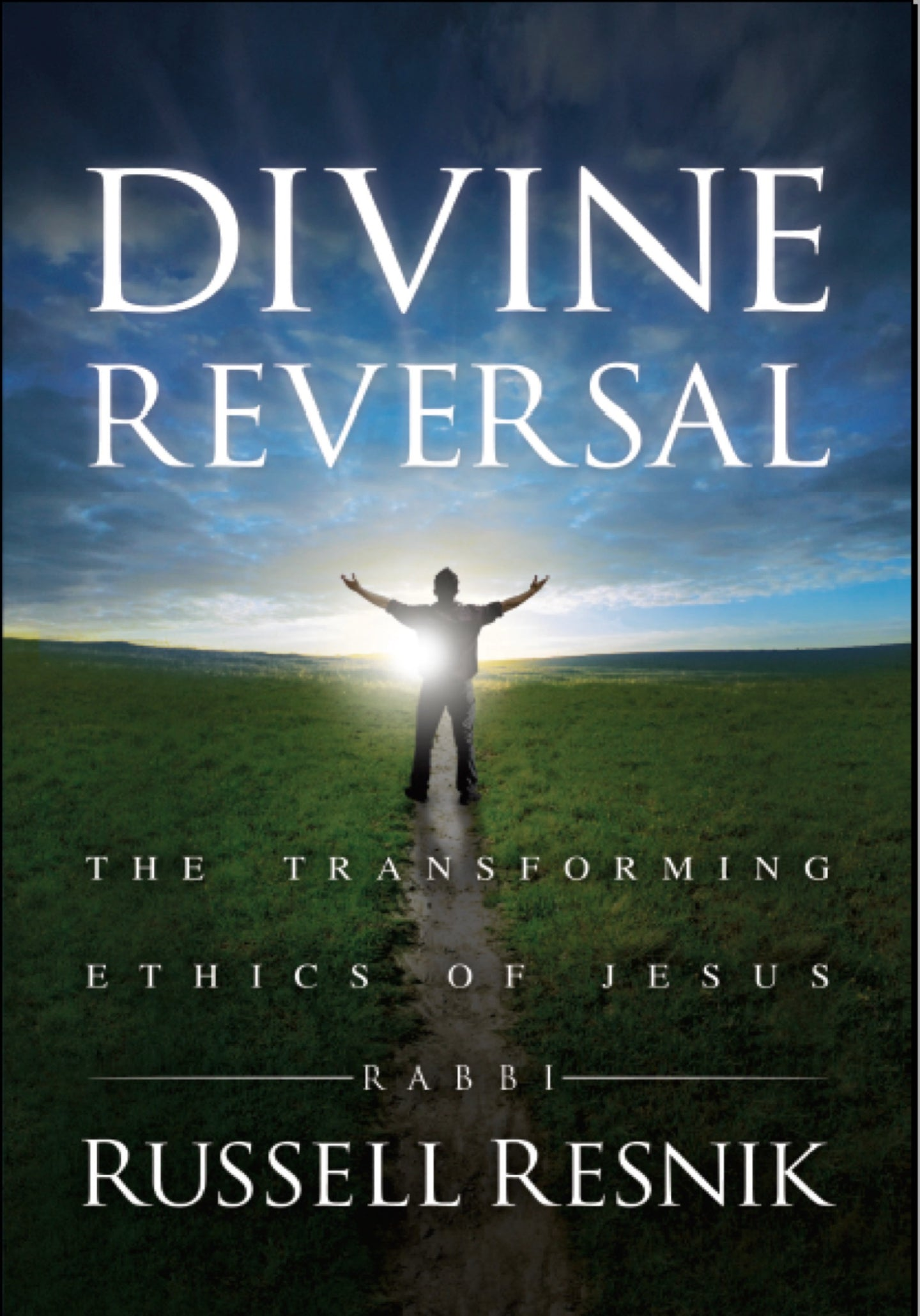 Divine Reversal: The Transforming Ethics of Jesus by Rabbi Russell Resnik