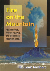 Fire on the Mountain: Past Renewals, Present Revivals, and the Coming Return of Israel by Dr. Louis Goldberg