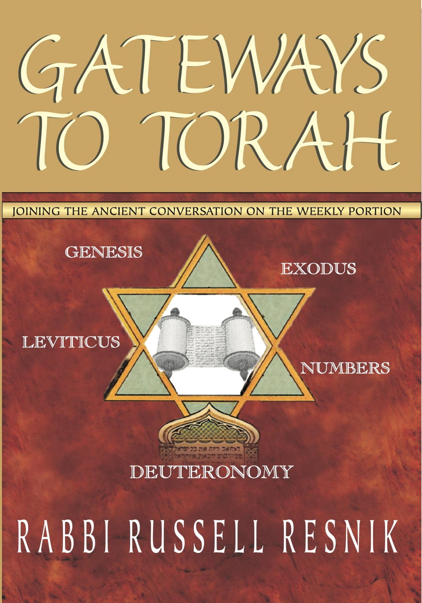 Gateways to Torah: Joining the Ancient Conversation on the Weekly Portion by Rabbi Russell Resnik