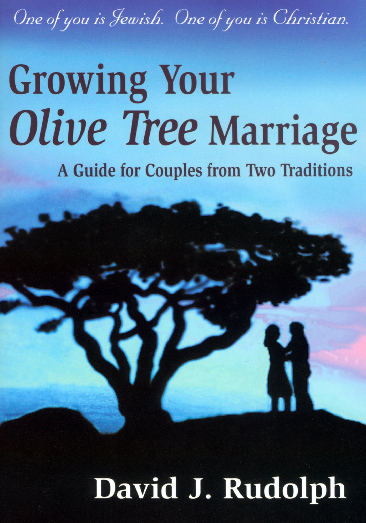 Growing Your Olive Tree Marriage:A Guide for Couples from Two Traditions by David J. Rudolph