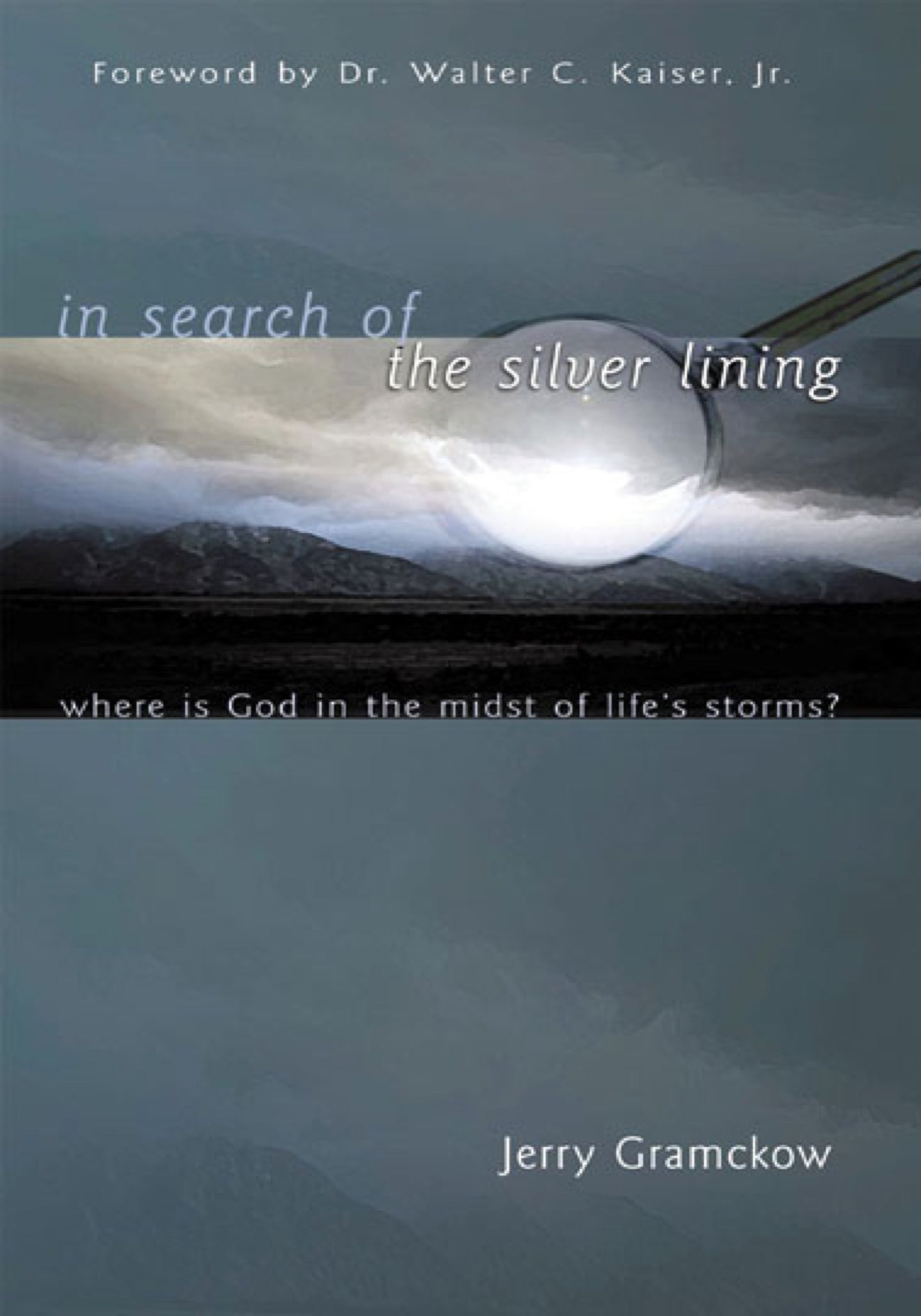In Search of the Silver Lining: Where is God in the Midst of Life's Storms? by Jerry Gramckow