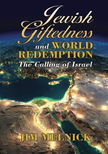 Jewish Giftedness and World Redemption: The Calling of Israel by Jim Melnick