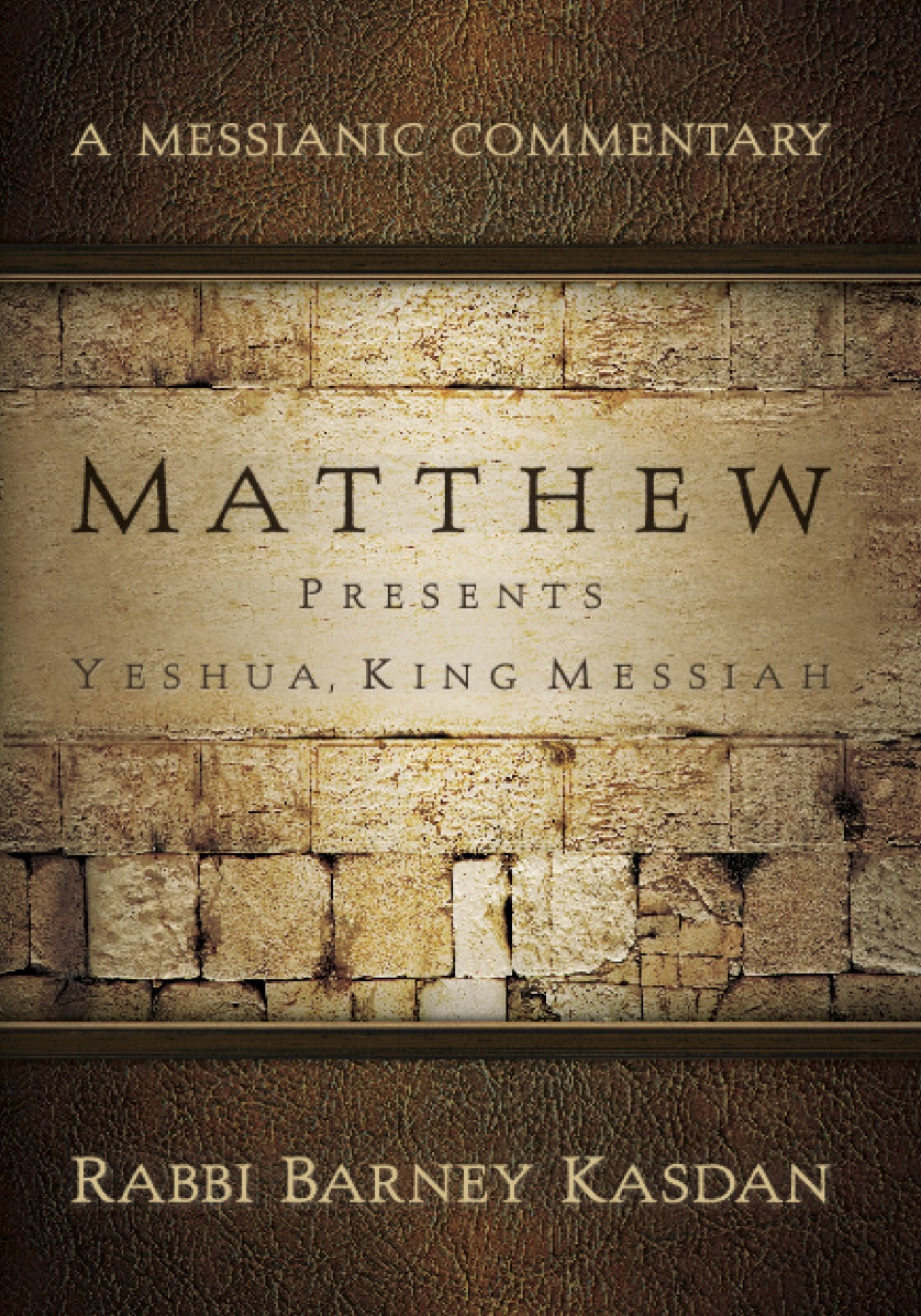 A Messianic Commentary: Matthew Presents Yeshua, King Messiah by Rabbi Barney Kasdan