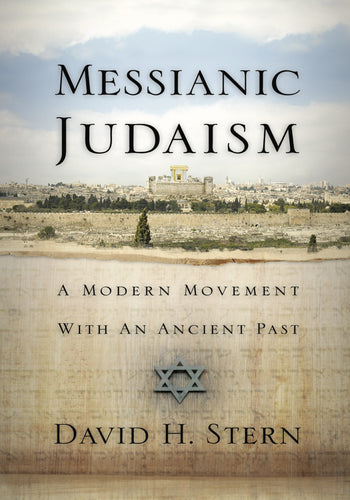Messianic Judaism: A Modern Movement With a Ancient Past: (A Revision of Messianic Jewish Manifesto) David H. Stern