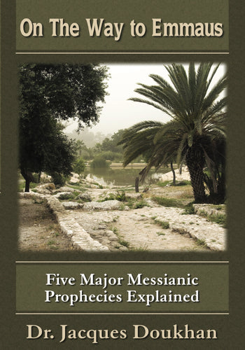 On the Way To Emmaus: Five Major Messianic Prophecies Explained.