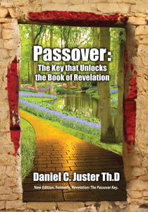 Passover: The Key That Unlocks the Book of Revelation by Daniel C. Juster, ThD