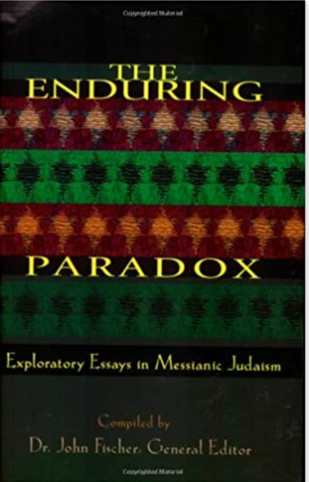 Enduring Paradox: Exploratory Essays in Messianic Judaism - Dr. John Fischer, editor