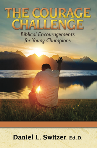 The Courage Challenge: Biblical Encouragements for Young Champions by Daniel L. Switzer, Ed.D.