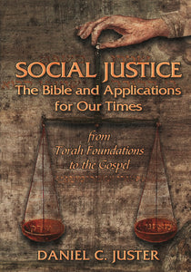 SOCIAL JUSTICE The Bible and Applications for Our Times by Daniel C. Juster