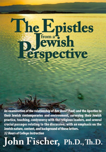 The Epistles from a Jewish Perspective by John Fischer, PhD, ThD - AUDIO of LIVE SEMINARY CLASS