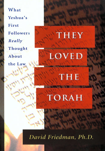 They Loved the Torah: What Yeshua's First Followers Really Thought about the Law by David Friedman, PhD
