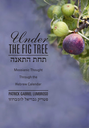 Under the Fig Tree: Messianic Thought Through the Hebrew Calendar by Patrick Gabriel Lumbroso
