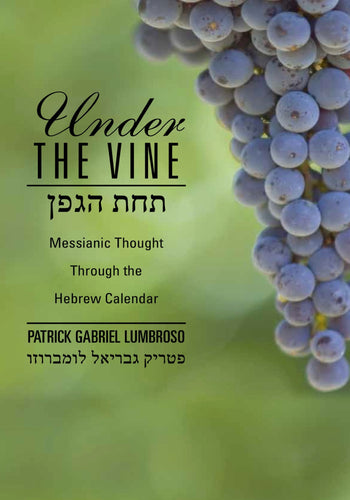Under the Vine: Messianic Thought through the Hebrew Calendar by Patrick Lumbroso