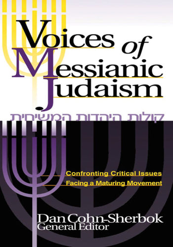 Voices of Messianic Judaism: Confronting Critical Issues Facing a Maturing Movement - General Editor Dan Cohn-Sherbok