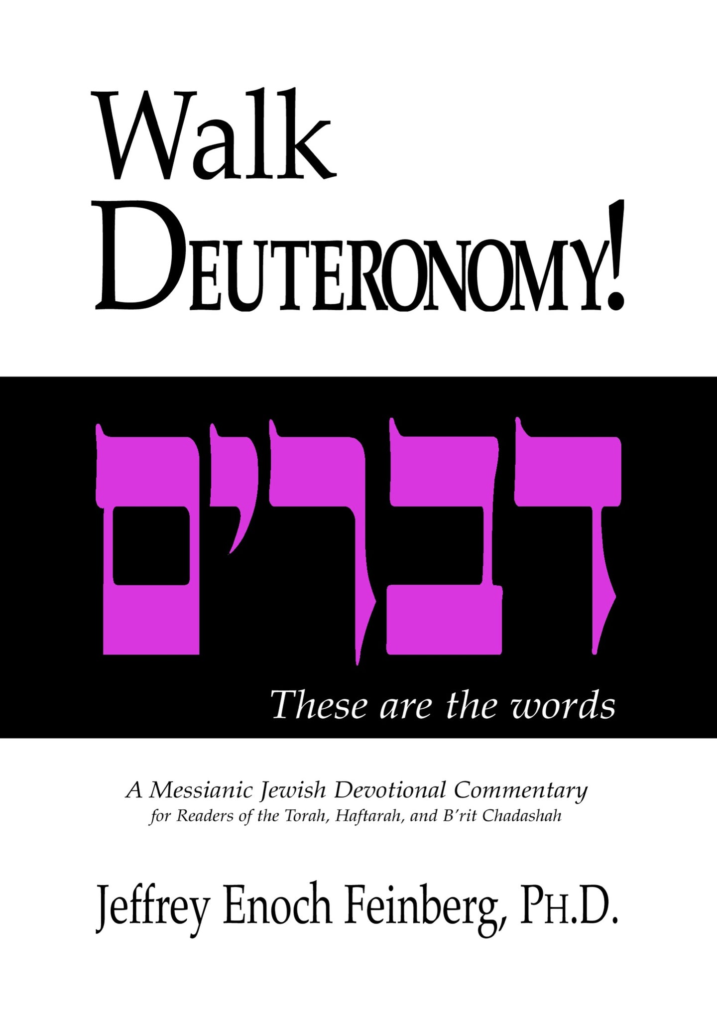 Walk Deuteronomy!  A Messianic Jewish Devotional Commentary by Jeffrey Enoch Feinberg, PhD