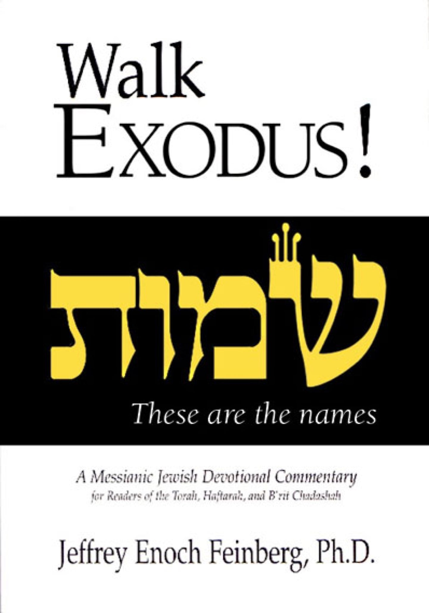 Walk Exodus! A Messianic Jewish Devotional Commentary by Jeffrey Enoch Feinberg, PhD